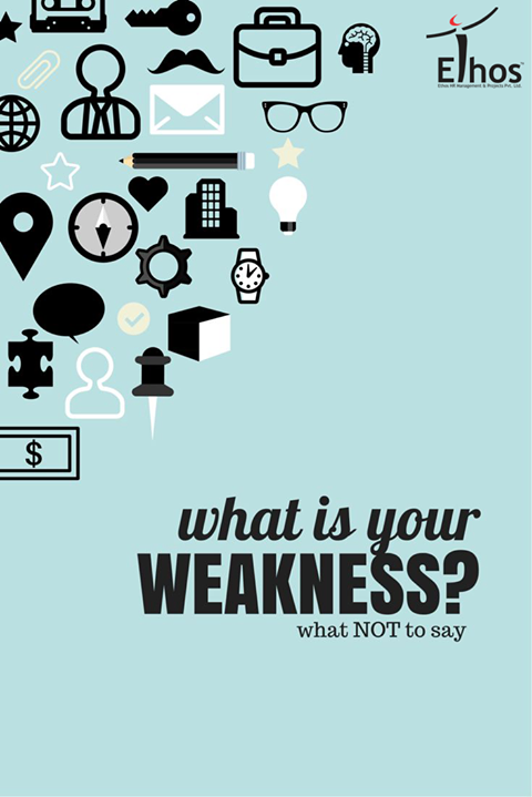 Ethos India,  InterviewQuestions, NottoSay, Weakness, EthosIndia, Ahmedabad