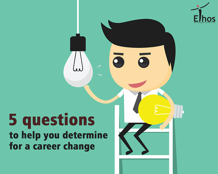 1. What do you dislike about your current work?  2. What are the best parts of your current position?  3. How familiar are you with your target field?  4. Are you passionate about the new field?  5. How portable are your skills?  #Careerchange #EthosIndia #Ahmedabad