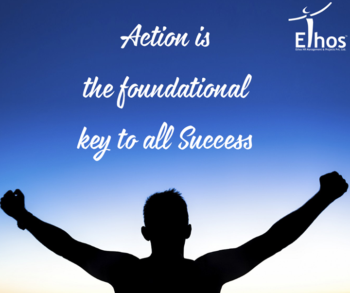 Action is the foundational key to all Success.  #Motivation #Success #EthosIndia #Ahmedabad