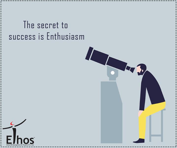 The secret to success is Enthusiasm!  #Success #EthosIndia #Ahmedabad