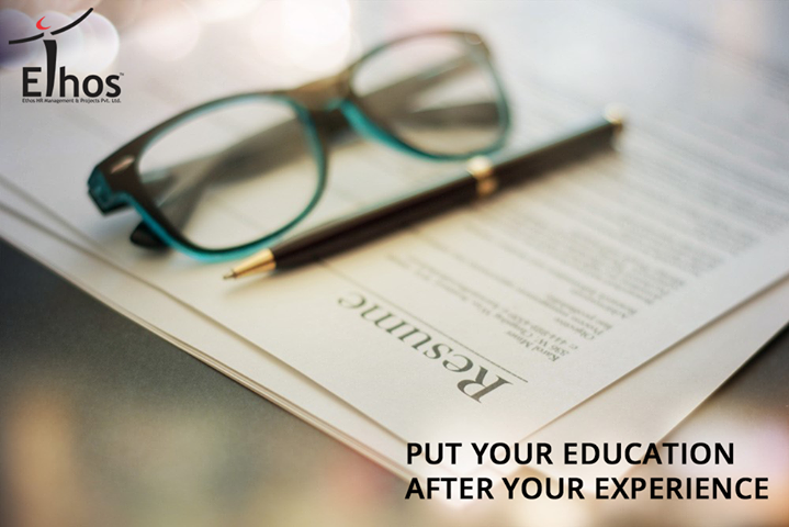 Unless you're a recent graduate, put your education after your experience.   Chances are, your last 1-2 jobs are more important and relevant to you getting the job than where you went to college is.  #ResumeTips #RecruitmentinAhmedabad #Jobsforyou #EthosIndia