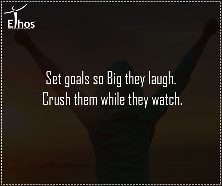Set goals so Big they laugh. Crush them while they watch.  #Success #EthosIndia #Ahmedabad