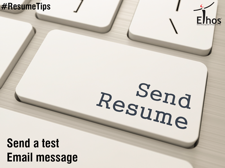Attach your resume, then send the message to yourself first to test that the formatting works.   #ResumeTips #EthosIndia #Ahmedabad
