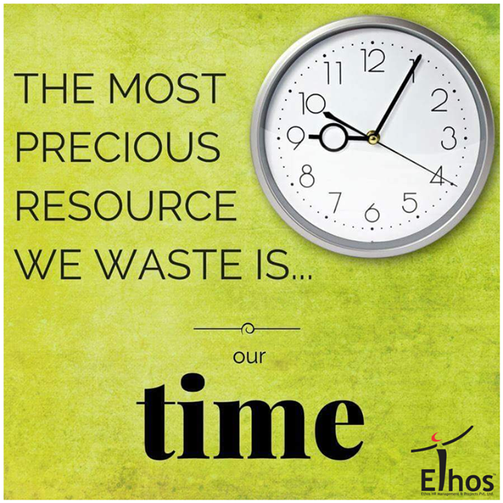 Time is precious. Use it wisely!  #EthosIndia #Ahmedabad