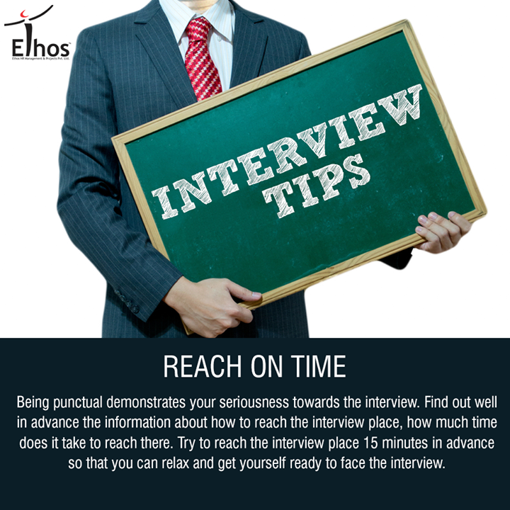 ::Reach on time:  Being punctual demonstrates your seriousness towards the interview. Find out well in advance the information about how to reach the interview place, how much time does it take to reach there. Try to reach the interview place 15 minutes in advance so that you can relax and get yourself ready to face the interview.  #InterviewTips #Careers #EthosIndia #Ahmedabad #EthosHR #Recruitment #Jobs #Change