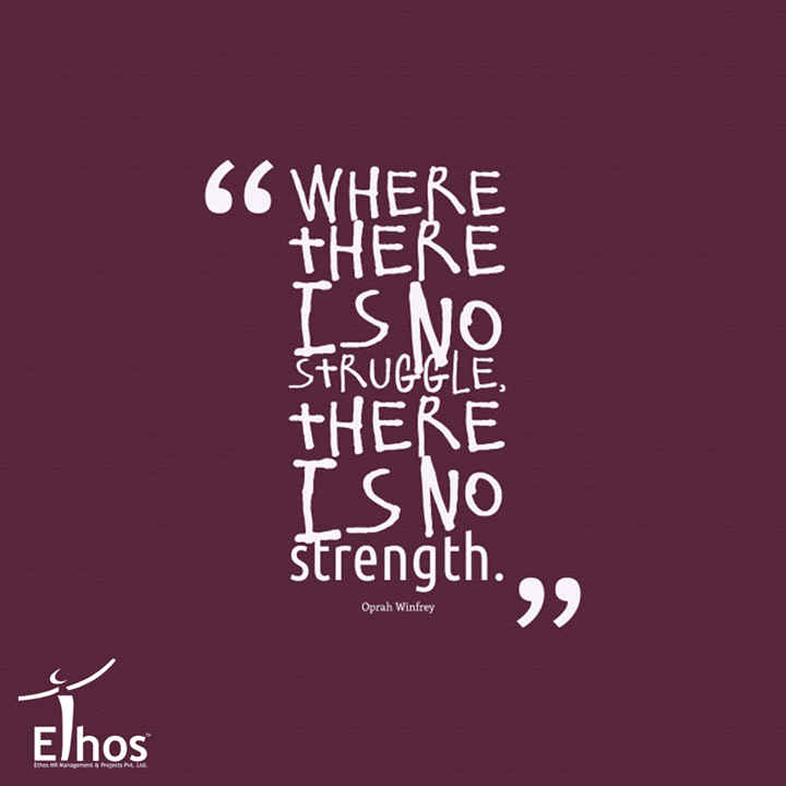 Where there is no struggle, There is no strength.  #EthosIndia #Ahmedabad #EthosHR #Recruitment #Jobs #Change