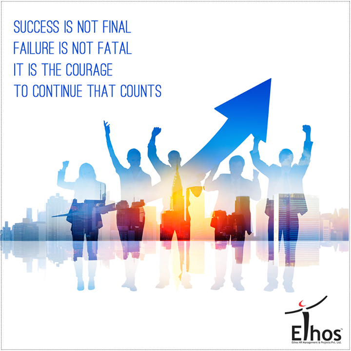 Success is not final, Failure is not fatal, it is the Courage to Continue that counts.  #MotivationalMonday #EthosIndia #Ahmedabad