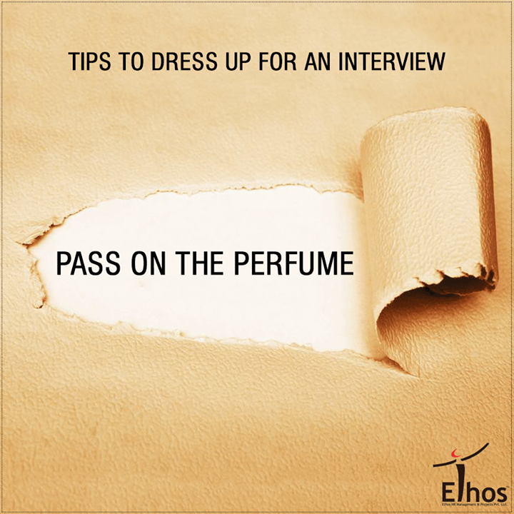 :: Pass on the Perfume ::  Don't drench yourself in cologne or deodorant. You never know if your interviewer is allergic and this isn't a good way to find out. This could even give him a headache the moment you enter. A gentle spray of a light perfume is enough to smell good for the day.  #DressUpForAnInterview #Careers #EthosIndia #Ahmedabad #EthosHR #Recruitment #Jobs #Change