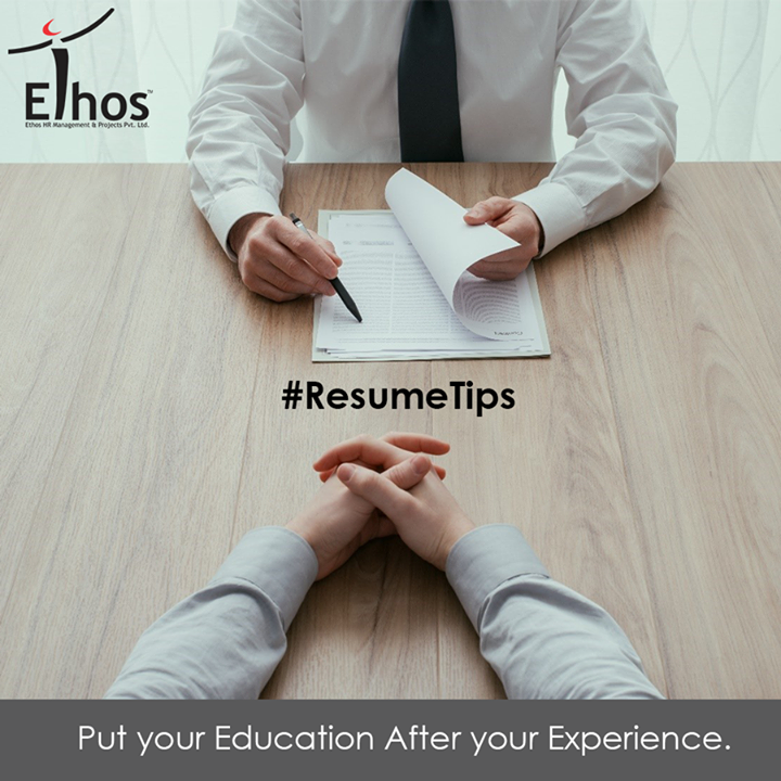Unless you're a recent graduate, put your education after your experience. Chances are, your last 1-2 jobs are more important and relevant to you getting the job than where you went to college is.  #ResumeTips #EthosIndia #Ahmedabad #EthosHR #Recruitment