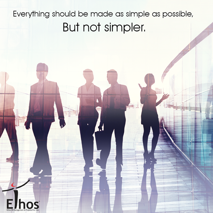 Einstein very rightly suggests that we need to uncomplicated life; make things simple but as simple as is appropriate. We must refrain from overdoing things.   #EthosIndia #EthosHR