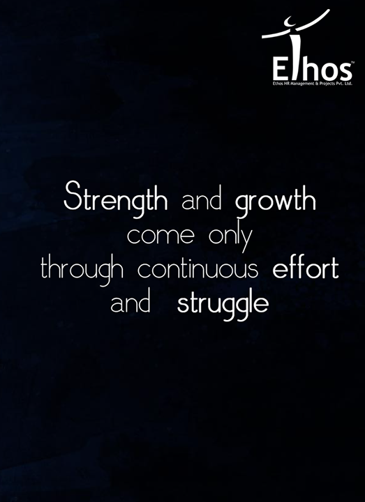 Let your struggle be the fodder for your growth and not regrets.  #WiseWords #EthosIndia #Ahmedabad #EthosHR #Recruitment