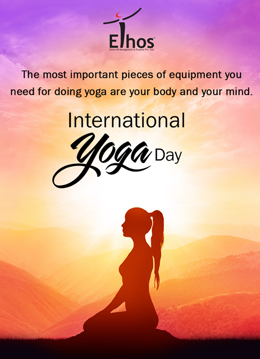The most important pieces of equipment you need for doing yoga are your body and your mind.  #InternationalYogaDay #WorldYogaDay #YogaDay #YogaDay2017 #Business #EthosIndia #Ahmedabad #EthosHR #Recruitment