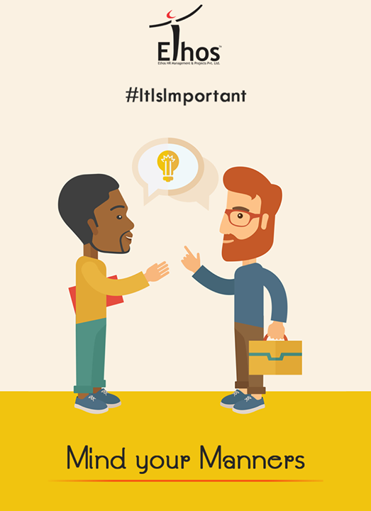 Good manners are important in business as well as in social surroundings!  #ItIsImportant #GoodManners #EthosIndia #Ahmedabad #EthosHR #Recruitment #Jobs