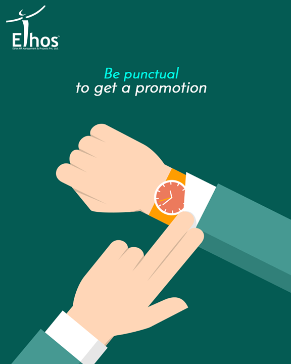 Reaching office on time can improve your chances of getting a promotion.  #EthosIndia #Ahmedabad #EthosHR #Recruitment #Jobs