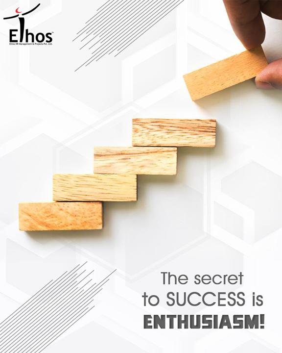 The secret to success is Enthusiasm!  #EthosIndia #Ahmedabad #EthosHR #Recruitment #Jobs