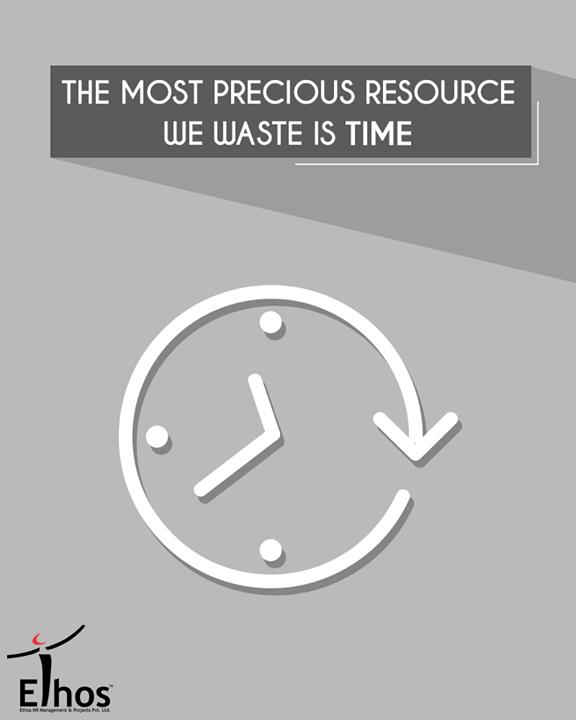 Time is precious. Use it wisely!  #EthosIndia #Ahmedabad #EthosHR #Recruitment #Jobs