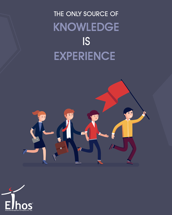 Actual experience creates knowledge that is respected and valued by others. We can read books, listen to tapes, and take courses, but the experiences we have in life can provide the best lessons for others.  #EthosIndia #Ahmedabad #EthosHR #Recruitment #Jobs #Change