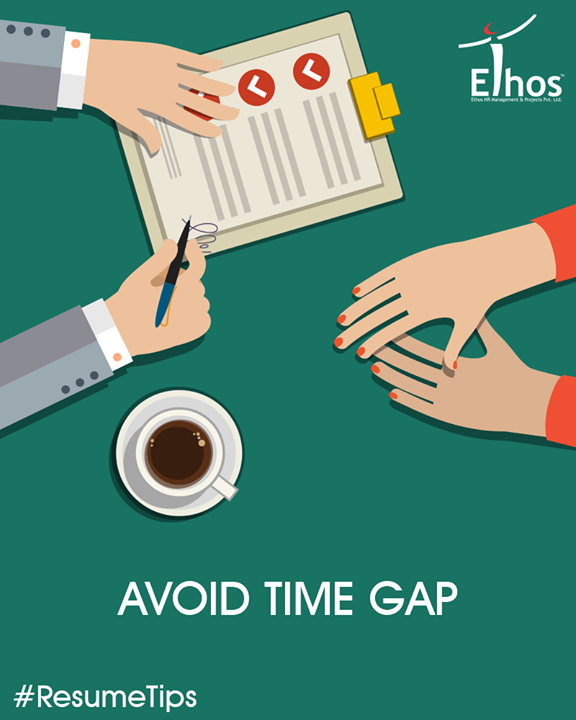 Any gaps that are left unexplained leave the reader to come up with their own assumptions.  #Careers #EthosIndia #Ahmedabad #EthosHR #Recruitment #Jobs #Change