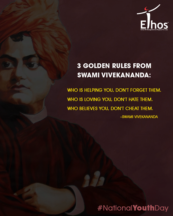 3 Golden Rules from Swami Vivekananda: Who is Helping You, Don't Forget them. Who is loving you, Don't Hate them. Who believes you, don't Cheat them.   #NationalYouthDay #SwamiVivekananda #EthosIndia #Ahmedabad #EthosHR #Recruitment