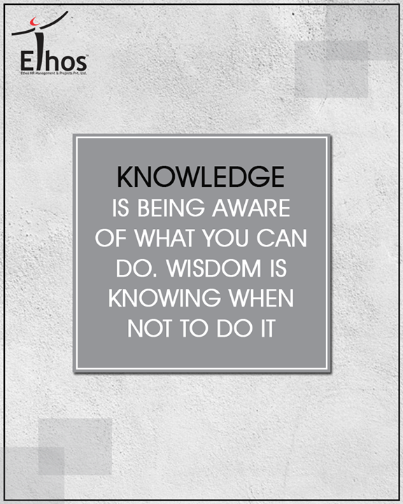 Difference between knowledge & wisdom!  #EthosIndia #Ahmedabad #EthosHR #Recruitment