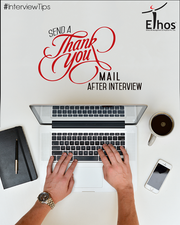 Do follow up with a thank-you email, letting the interviewer know it was nice to meet them and that you look forward to hearing back soon.  #EthosIndia #Ahmedabad #EthosHR #Recruitment