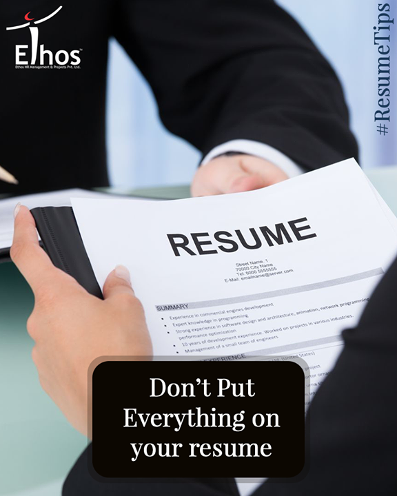 Your resume should not have every work experience you've ever had listed on it. Think of your resume not as a comprehensive list of your career history, but as a marketing document selling you as the perfect person for the job. For each resume you send out, you'll want to highlight only the accomplishments and skills that are most relevant to the job at hand  #EthosIndia #Ahmedabad #EthosHR #Recruitment