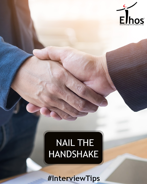 During a job interview, the hiring manager (or person in seniority) should extend their hand first to initiate the handshake. Stand, look the person in the eye and smile. A good handshake should be firm but not crush the other person's fingers.  #InterviewTips #EthosIndia #Ahmedabad #EthosHR #Recruitment
