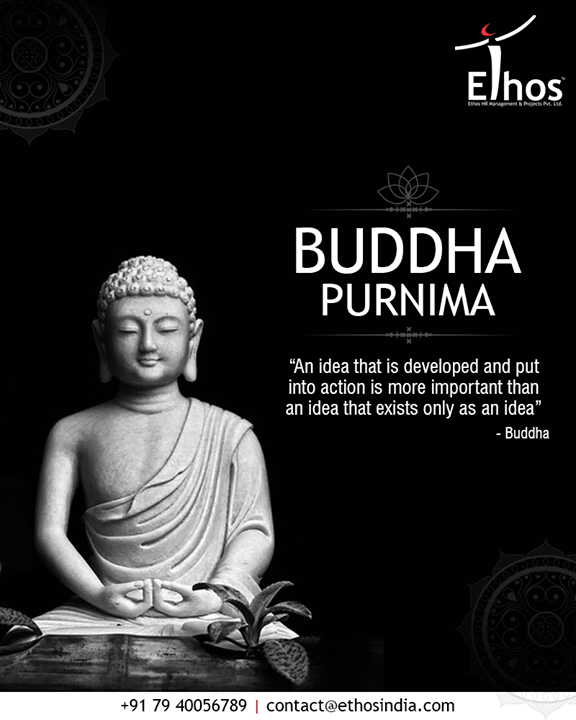 An idea that is developed and put into action is more important than an idea that exists only as an idea - Buddha   #BuddhaPurnima #EthosIndia #Ahmedabad #EthosHR #Recruitment