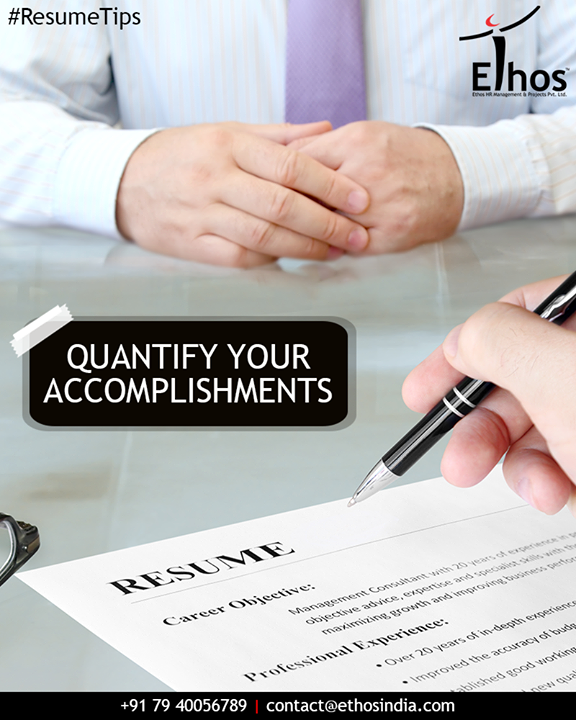 Include and highlight specific achievements that present a comprehensive picture of your marketability. Quantify your achievements to ensure greater confidence in the hiring manager.  #ResumeTips #EthosIndia #Ahmedabad #EthosHR #Recruitment