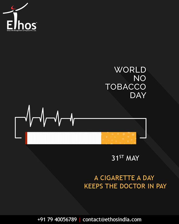 A cigarette a day keeps the doctor in pay.  #SayNoToTobacco #WorldNoTobaccoDay #NoTobaccoDay #NoSmoking #EthosIndia #Ahmedabad