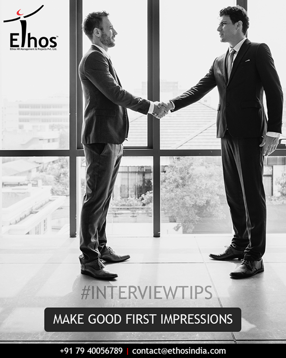 Make a strong first impression by dressing well, arriving early, and when greeting your interviewer, stand, smile, make eye contact, and offer a firm but not bone-crushing handshake.  #InterviewTips #EthosIndia #Ahmedabad #EthosHR #Recruitment
