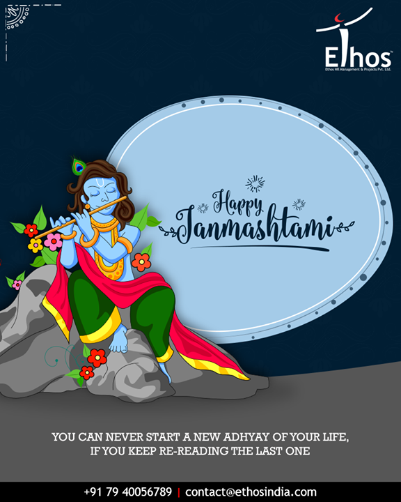 You can never start a new adhyaya of your life if you keep re-reading the last one.   #LordKrishna #Janmashtami #HappyJanmashtami #Janmashtami2018 #EthosIndia #Ahmedabad #EthosHR