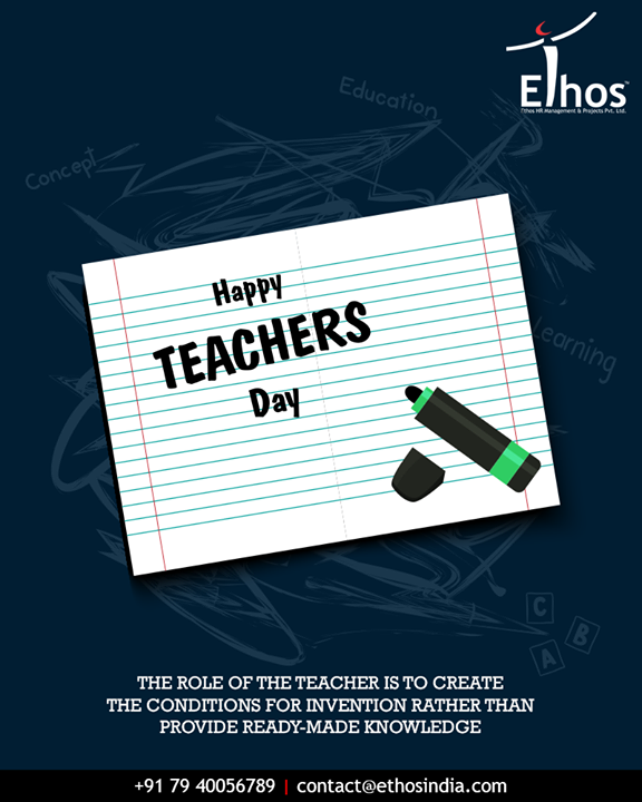 The role of the teacher is to create the conditions for invention rather than provide ready-made knowledge.  #HappyTeachersDay #TeachersDay #EthosIndia #Ahmedabad #EthosHR