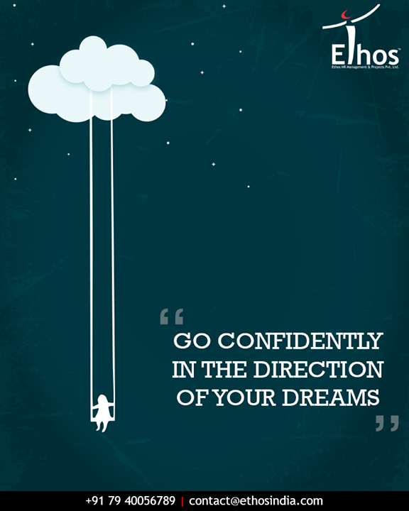 Live the life you have always imagined and go confidently in the direction of your dreams with Ethos India!  #MondayMotivation #SuccessfulCareer #DivineCareerOpportunities #EthosIndia #Ahmedabad #EthosHR #Recruitment #CareerGuide