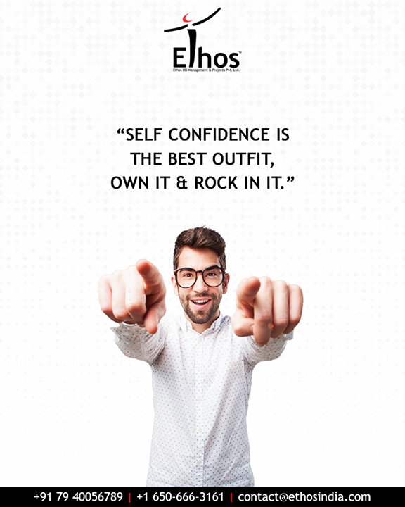 Confidence is the cornerstone of leadership. If you don't believe yourself, how can you expect others to believe you! Self-confidence is the best outfit, own it & rock in it.  #Confidence #SelfConfidence #BeConfident #SaturdayNightTakeaway #QOTD #Success #EthosIndia #Ahmedabad #EthosHR #Recruitment #BPI #RPO #RecruitmentProcessOutsourcing