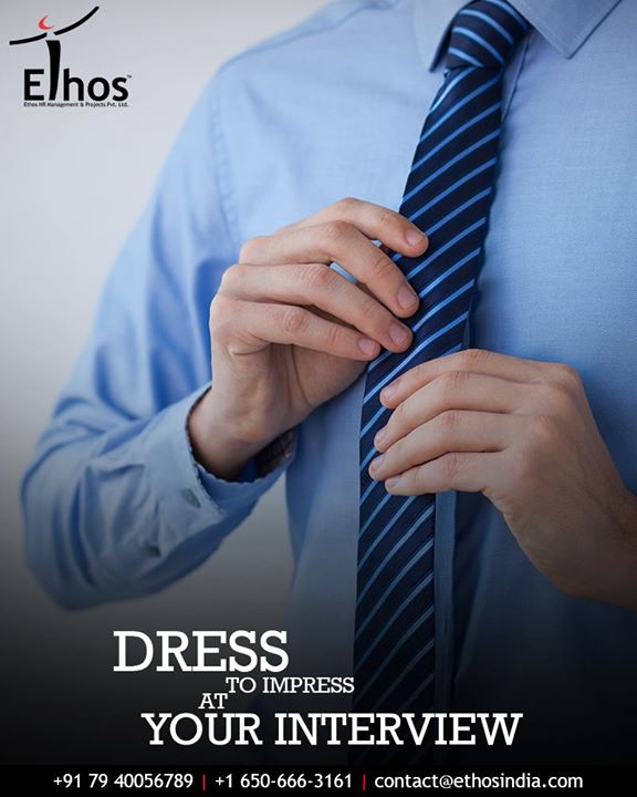 "Remember well the adage; ""The first impression is the last impression.""  And dress to impress at your interview! It probably goes without saying that for an important interview you will want to choose from your best outfits to wear. But also, as for interview dress tips, have a glance at the company's about page to see that if you can get a sense of how employees might be dressed there. It might be a great way to gauge what to wear.  #TuesdayTip #DressToImpress #NailTheFirstImpression #InterviewTips #CareerGuide #TipOfTheWeek #EthosIndia #Ahmedabad #EthosHR #Recruitment #RPO #SuccessfulCareer #BPI #RecruitmentProcessOutsourcing"