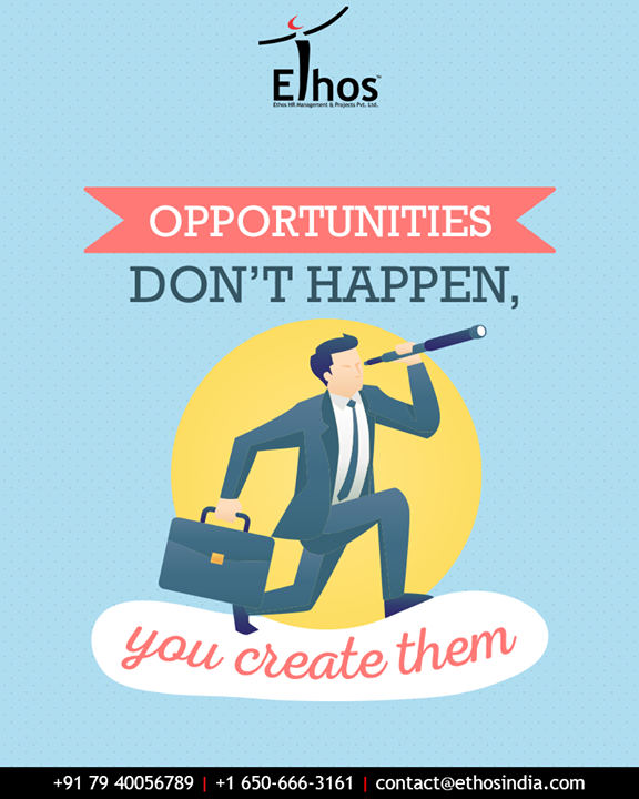 Opportunities don't happen, you create them. Be an enthusiastic opportunity seeker with Ethos India.  #QOTD #ThoughtfulThursdays #Opportunity #SuccessQuotes #RPO #RecruitmentProcessOutsourcing #EthosIndia #Ahmedabad #EthosHR #CareerGuide