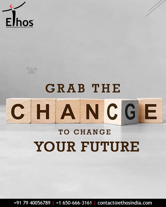 Opportunity comes seldom so take it when you get it   #ChanceToChange #Future #Opportunity #CorrectJobOpportunity #ProfessionalGrowth #CareerGrowth #EthosIndia #Ahmedabad #EthosHR #Recruitment #CareerGuide #India