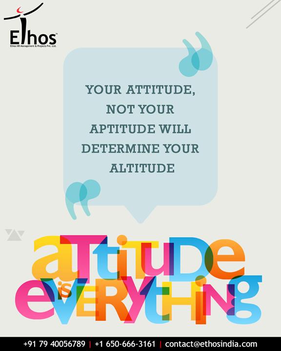 Ethos India,  QOTD, TOTD, Attitude, AchieveGoals, ProfessionalGrowth, CareerGrowth, EthosIndia, Ahmedabad, EthosHR, Recruitment, CareerGuide, India
