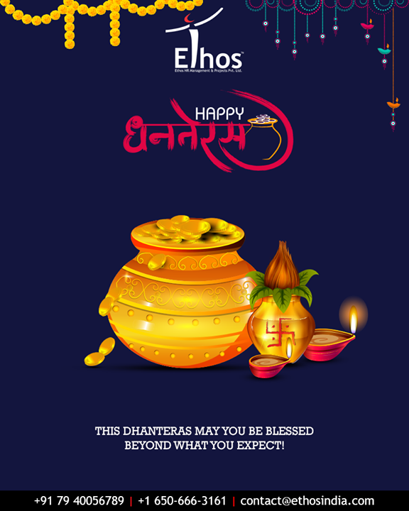 This Dhanteras may you be blessed beyond what you expect!  #Dhanteras #Dhanteras2018 #ShubhDhanteras #IndianFestivals #DiwaliIsHere #Celebration #HappyDhanteras #FestiveSeason #EthosIndia #Ahmedabad #EthosHR #Recruitment #CareerGuide #India
