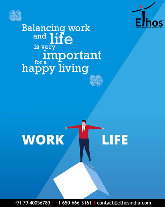 It is important to maintain a balanced professional and personal life for a happy and satisfied living.  #WorkLifeBalance #HappyLiving #SatisfiedLiving  #EthosIndia #Ahmedabad #EthosHR #Recruitment #CareerGuide #India