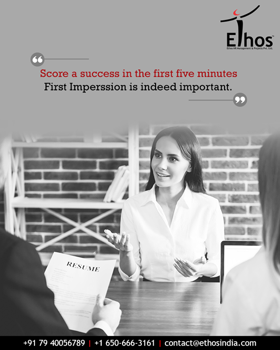 Studies indicate that interviewers make up their minds about candidates in the first five minutes of the interview – and then spend the rest of the interview looking for things to confirm that decision. So make sure you showcase apt energy and enthusiasm and put your best foot forward in the first minutes of the interview.  #FirstFiveMinutes #AptEnergy #AptEnthusiasm  #EthosIndia #Ahmedabad #EthosHR #Recruitment #CareerGuide #India