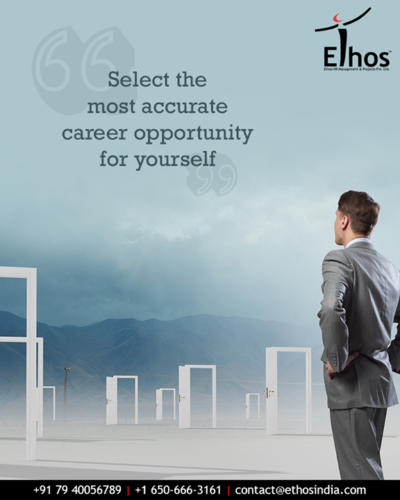 There will be many career options available but select the one that interests you and go ahead with the same.  #CareerOpportunity #AccurateCareerOption  #EthosIndia #Ahmedabad #EthosHR #Recruitment #CareerGuide #India