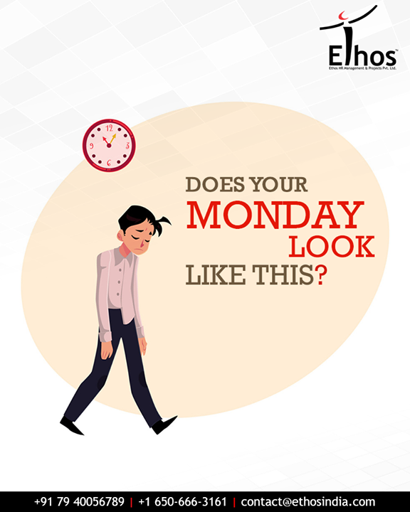 Ethos India,  DraggingToWork, MondayBlues, AtJob, EthosIndia, Ahmedabad, EthosHR, Recruitment, CareerGuide, India
