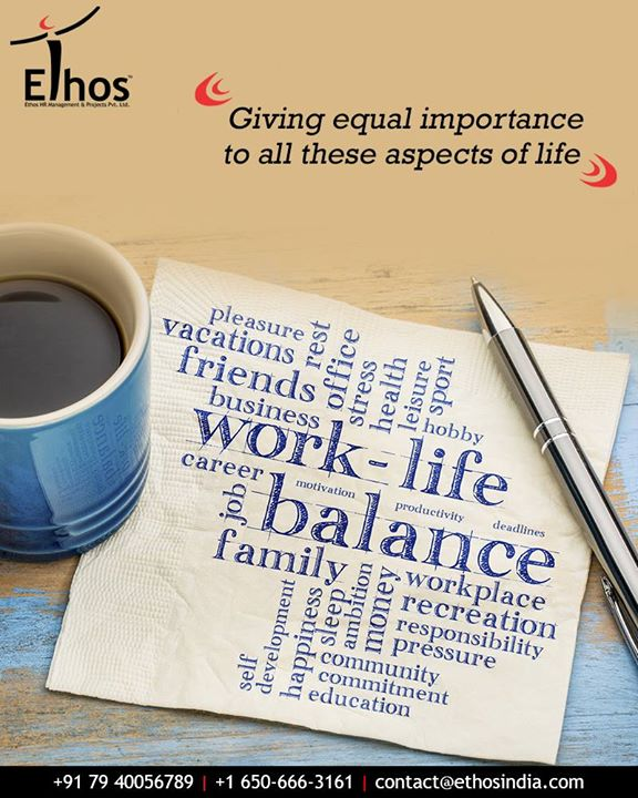 Maintain equilibrium between all the important aspects for a fulfilling and happy life.  #WorkLifeBalance #ImportantAspects #FulfillingLife #HappyLife #EthosIndia #Ahmedabad #EthosHR #Recruitment #CareerGuide #India