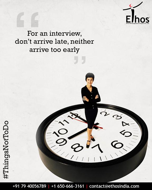 Ethos India,  ThingsNotToDo, InterviewTips, DontArriveLate, DontArriveEarly, EthosIndia, Ahmedabad, EthosHR, Recruitment, CareerGuide, India