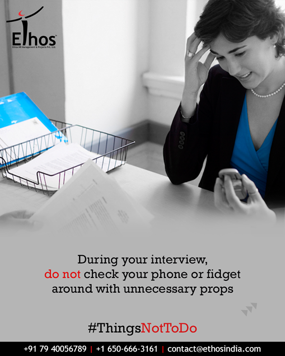Checking phones during interviews gives an impression of being disinterested. And also fidgeting with props on the table speaks of nervous and low on confidence. So avoid doing such things.  #ThingsNotToDo #InterviewTips #CheckingPhone #FidgetingWithProps #EthosIndia #Ahmedabad #EthosHR #Recruitment #CareerGuide #India
