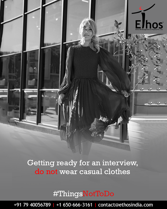 Ethos India,  ThingsNotToDo, InterviewTips, DressAppropriately, EthosIndia, Ahmedabad, EthosHR, Recruitment, CareerGuide, India