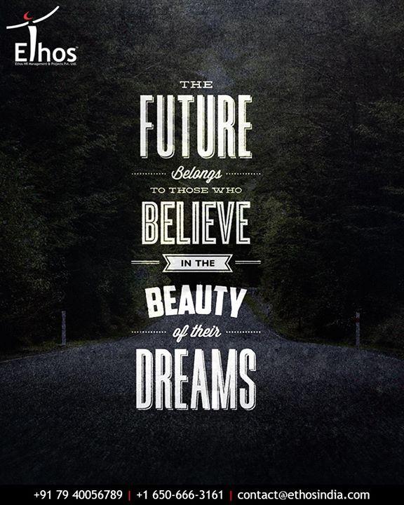 Ethos India,  QOTD, TOTD, BelieveInDreams, EthosIndia, Ahmedabad, EthosHR, Recruitment, CareerGuide, India