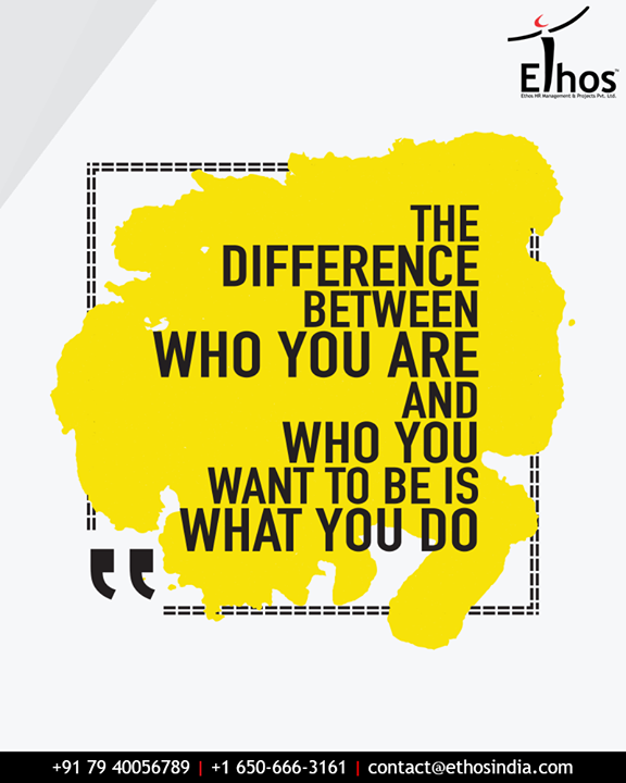 Bridge the gap between who you are and who you want to be by making the right choices.  #QOTD #TOTD #EthosIndia #Ahmedabad #EthosHR #Recruitment #CareerGuide #India